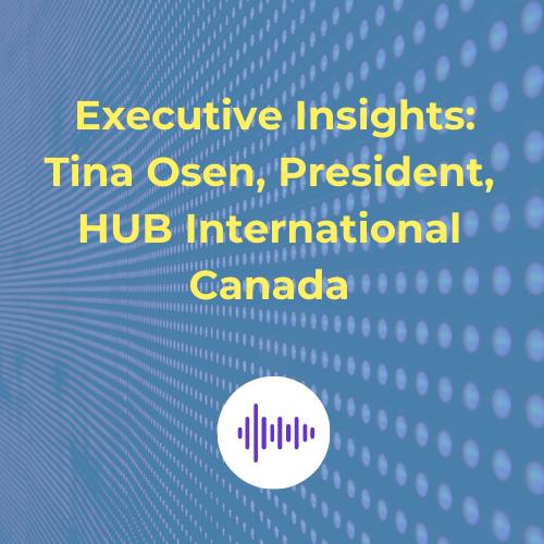 Podcast Tina Osen, President, HUB International Canada