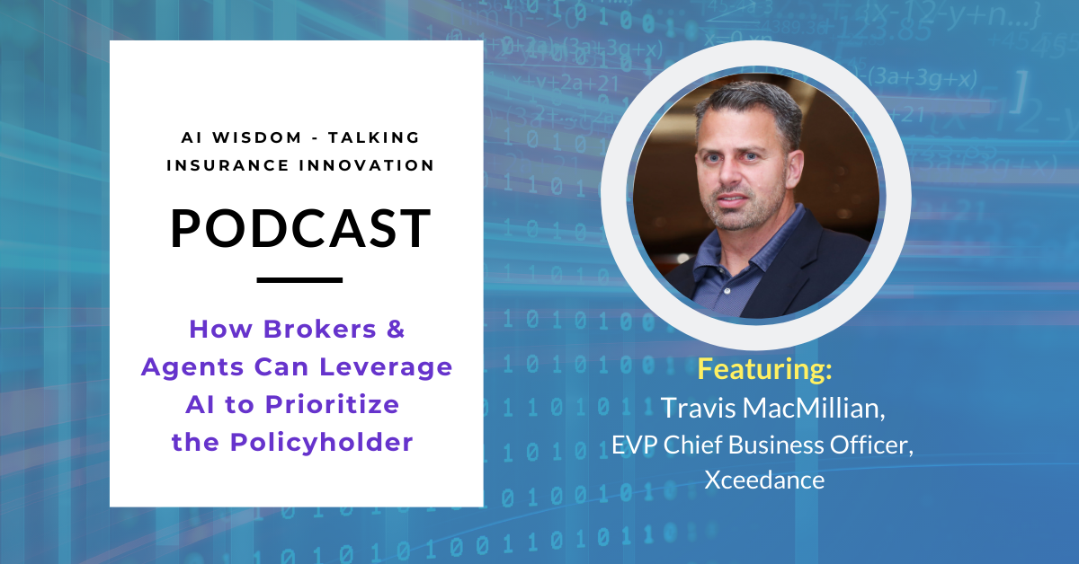 AI Wisdom Ep. 41: How Brokers & Agents Can Leverage Machine Learning and AI to Prioritize the Policyholder Experience