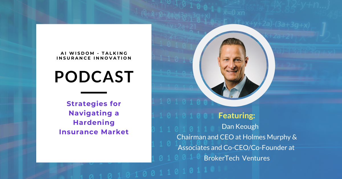 Dan Keough, Chairman & CEO, Holmes Murphy & Associates and Co-CEO/Co-Founder, BrokerTech Ventures discusses strategies that commercial insurance brokers can deploy to steer through challenging business conditions