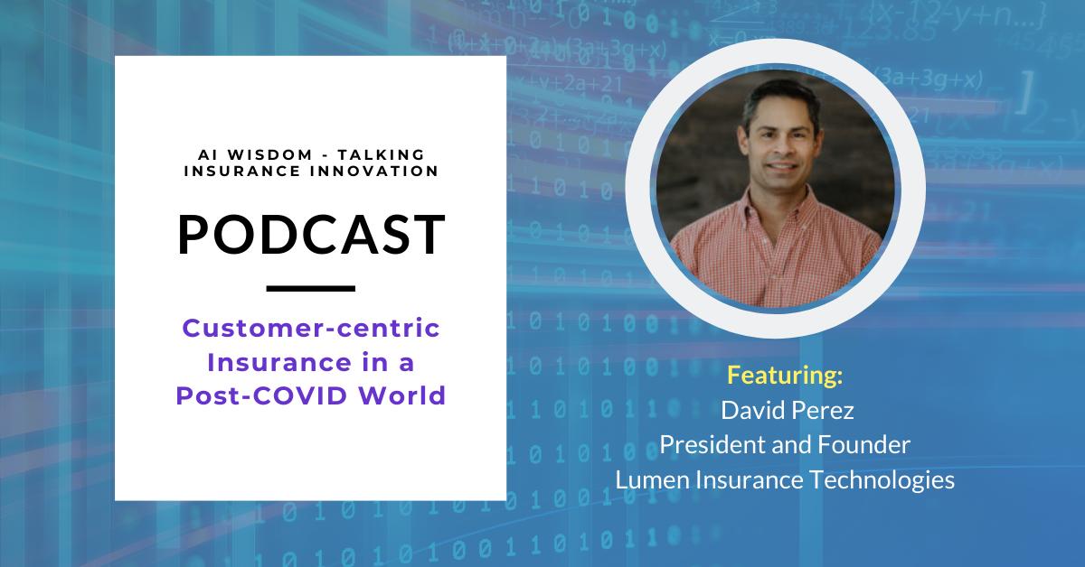 AI Wisdom Ep. 22: Customer-centric Insurance in a Post-COVID World