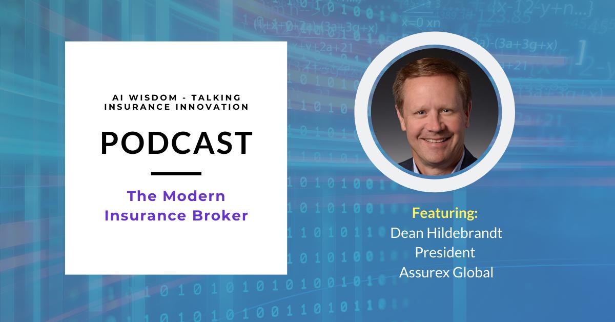 AI Wisdom Ep. 24: The Modern Insurance Broker with Dean Hildebrandt, President, Assurex Global