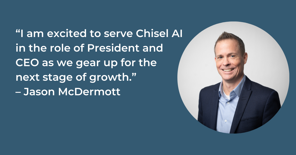 Chisel AI is pleased to announce the appointment of Jason McDermott to President and CEO. McDermott also joins the company's board of directors.