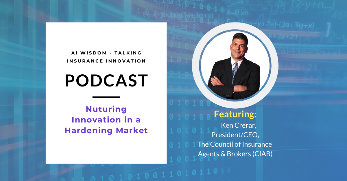 with Ken Crerar, President and CEO, The Council of Insurance Agents and Brokers (CIAB) discusses the impact of the hardening market