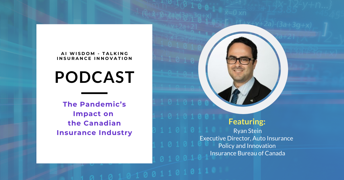 AI Wisdom Ep. 27: The Pandemic's Impact on the Canadian Insurance Industry with Ryan Stein, Insurance Bureau of Canada