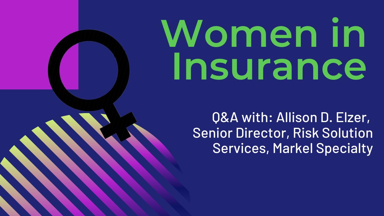 Women in Insurance: Allison D. Elzer, Senior Director, Risk Solution Services, Markel Specialty