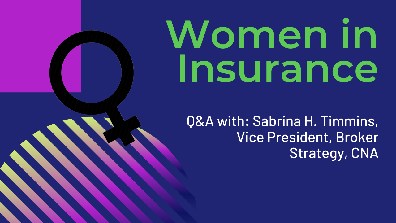 Women in Insurance: Sabrina H. Timmins, Vice President, Broker Strategy, CNA