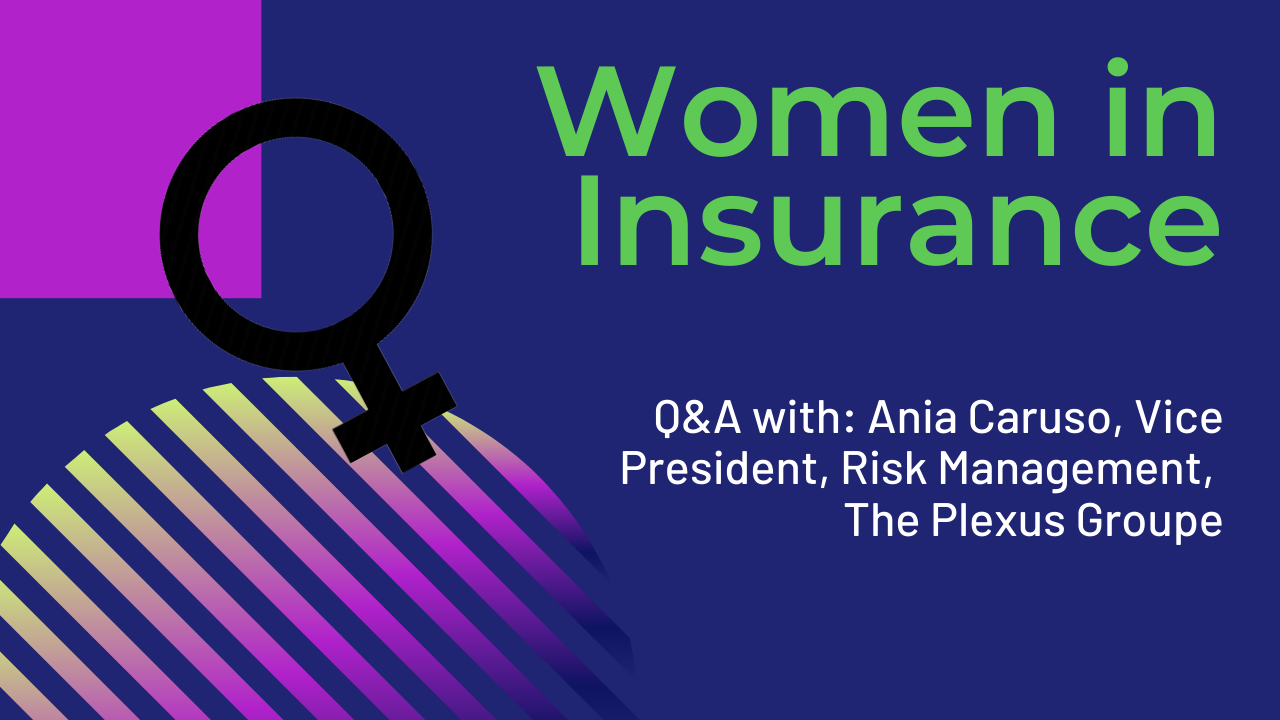 Women in Insurance: Ania Caruso, Vice President, Risk Management, The Plexus Groupe