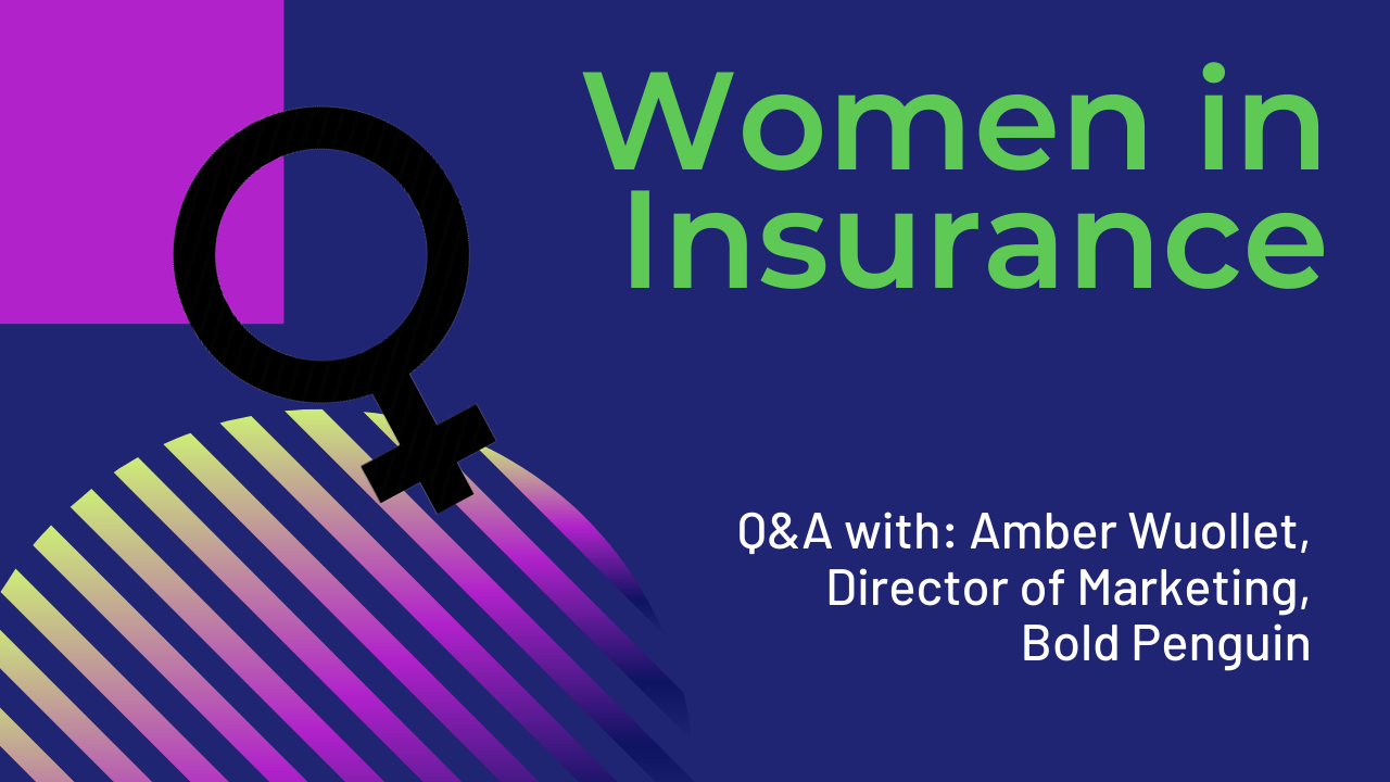 Women in Insurance: Q&A with Amber Wuollet, Director, Marketing, Bold Penguin
