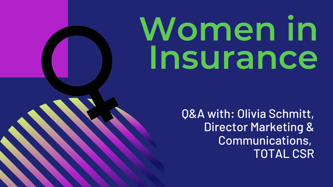 Women in Insurance: Q&A with Olivia Schmitt, Total CSR
