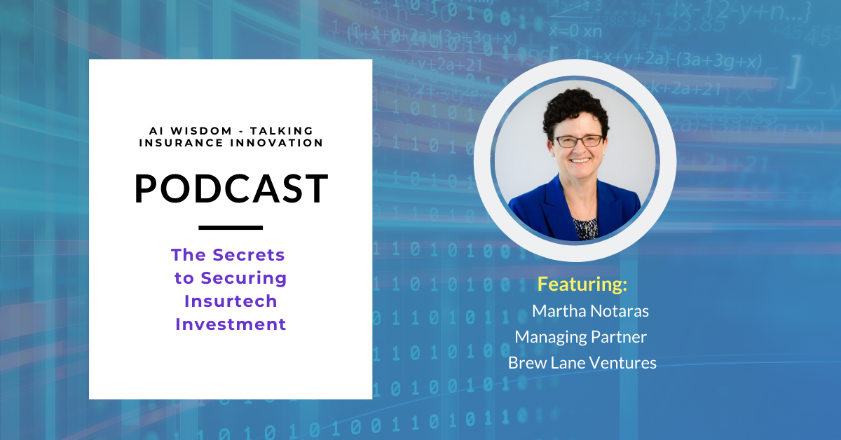 The Secrets to Securing Insurtech Investment with Martha Notaras, Brewer Lane Ventures