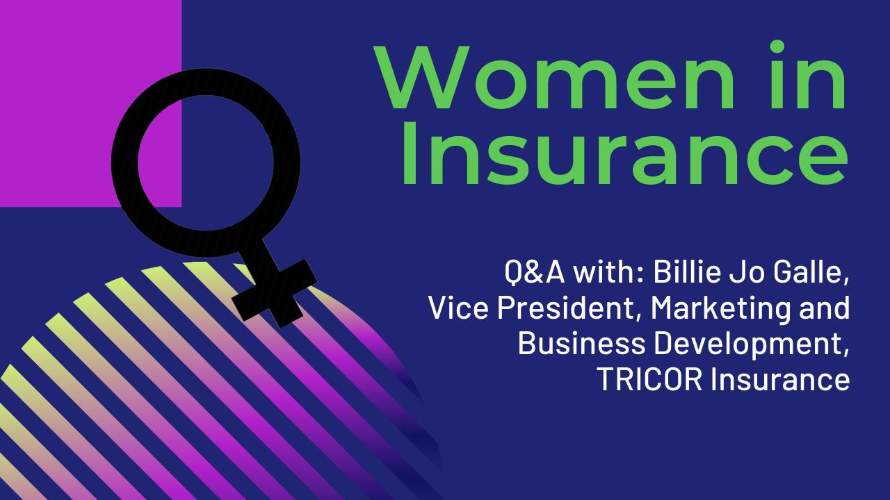 Women in Insurance: Billie Jo Galle, VP of Marketing and Business Development, TRICOR Insurance