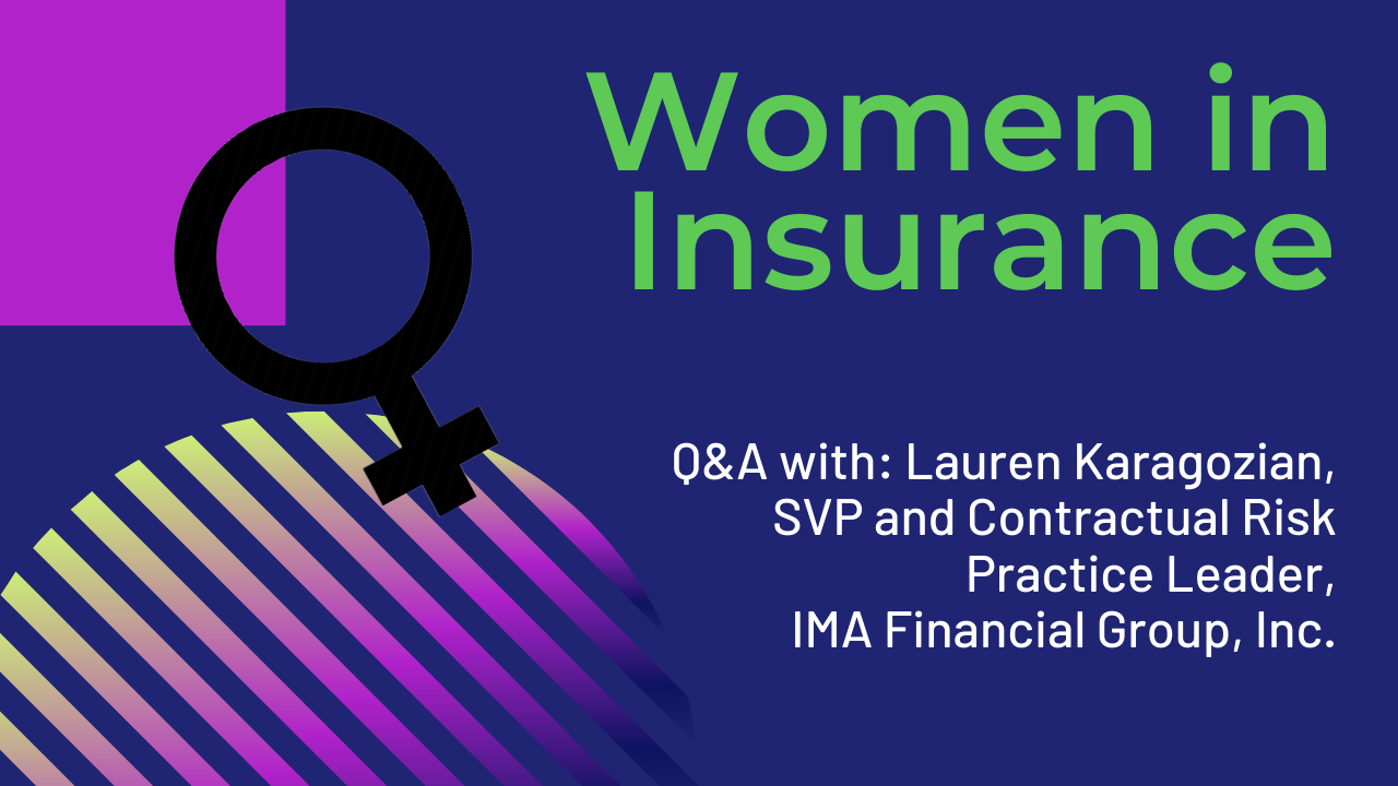 Women in Insurance: Lauren Karagozian, SVP and Contractual Risk Practice Leader, IMA, Inc.