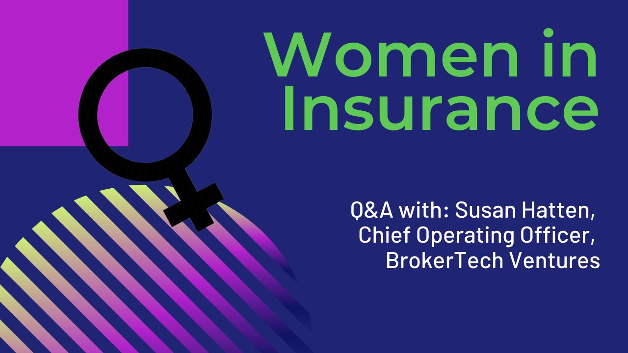 Women in Insurance: Q&A with Susan Hatten, COO, BrokerTech Ventures