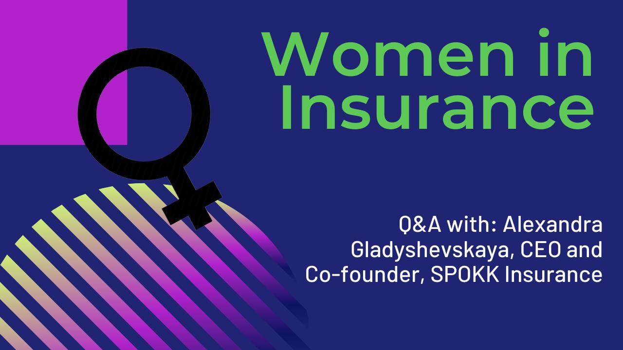 Women in Insurance: Alexandra Gladyshevskaya, CEO and Co-founder, SPOKK Insurance